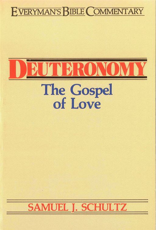 Deuteronomy- Everyman's Bible Commentary By: Samuel J. Schultz