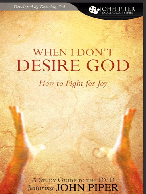 When I Don't Desire God (Study Guide): How to Fight for Joy By: John Piper