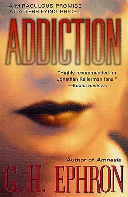 Addiction By: G. H. Ephron