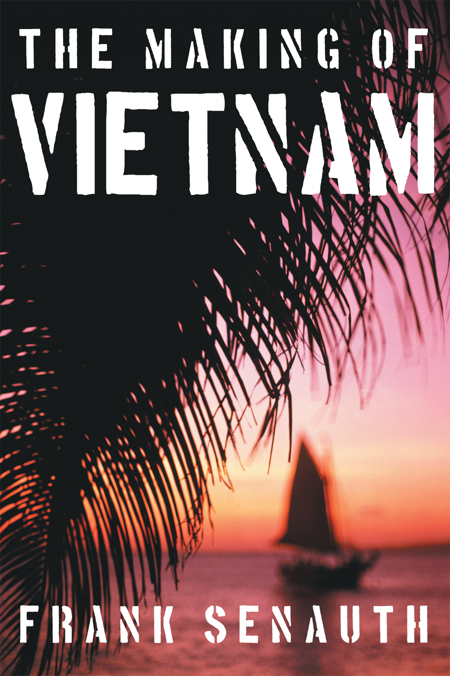 The Making of Vietnam By: Frank Senauth