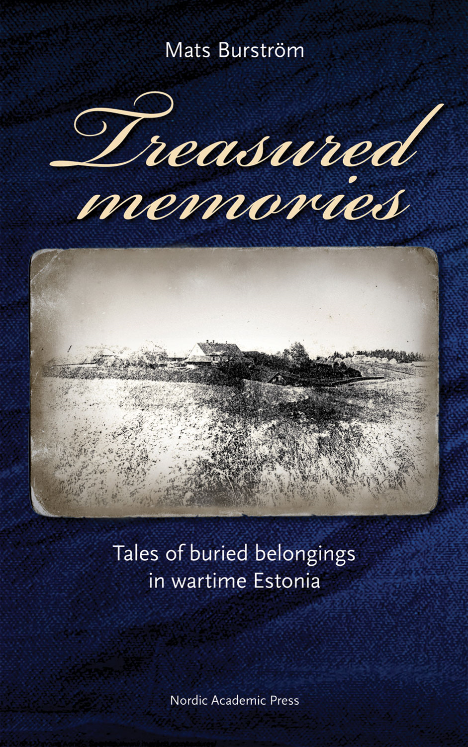 Treasured Memories: Tales of Buried Belongings in Wartime Estonia By: Mats Burstrom