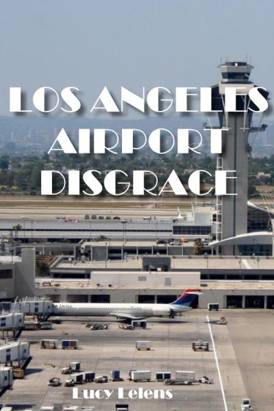 The Los Angeles Airport Disgrace