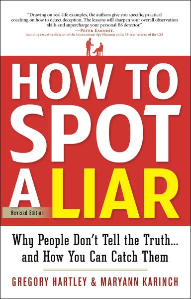 How to Spot a Liar, Revised Edition By: Gregory Hartley; Maryann Karinch