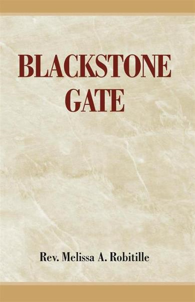 Blackstone Gate By: Rev. Melissa A. Robitille