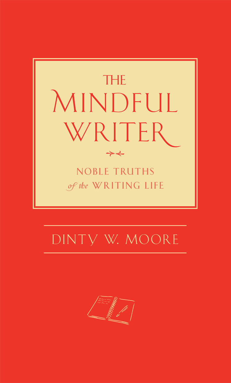 The Mindful Writer By: Dinty W Moore
