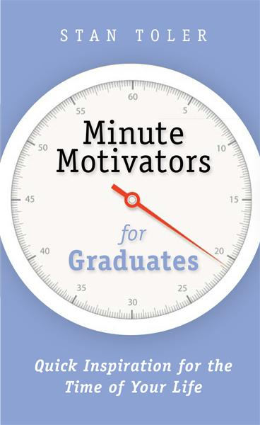 Minute Motivators for Graduates By: Stan Toler