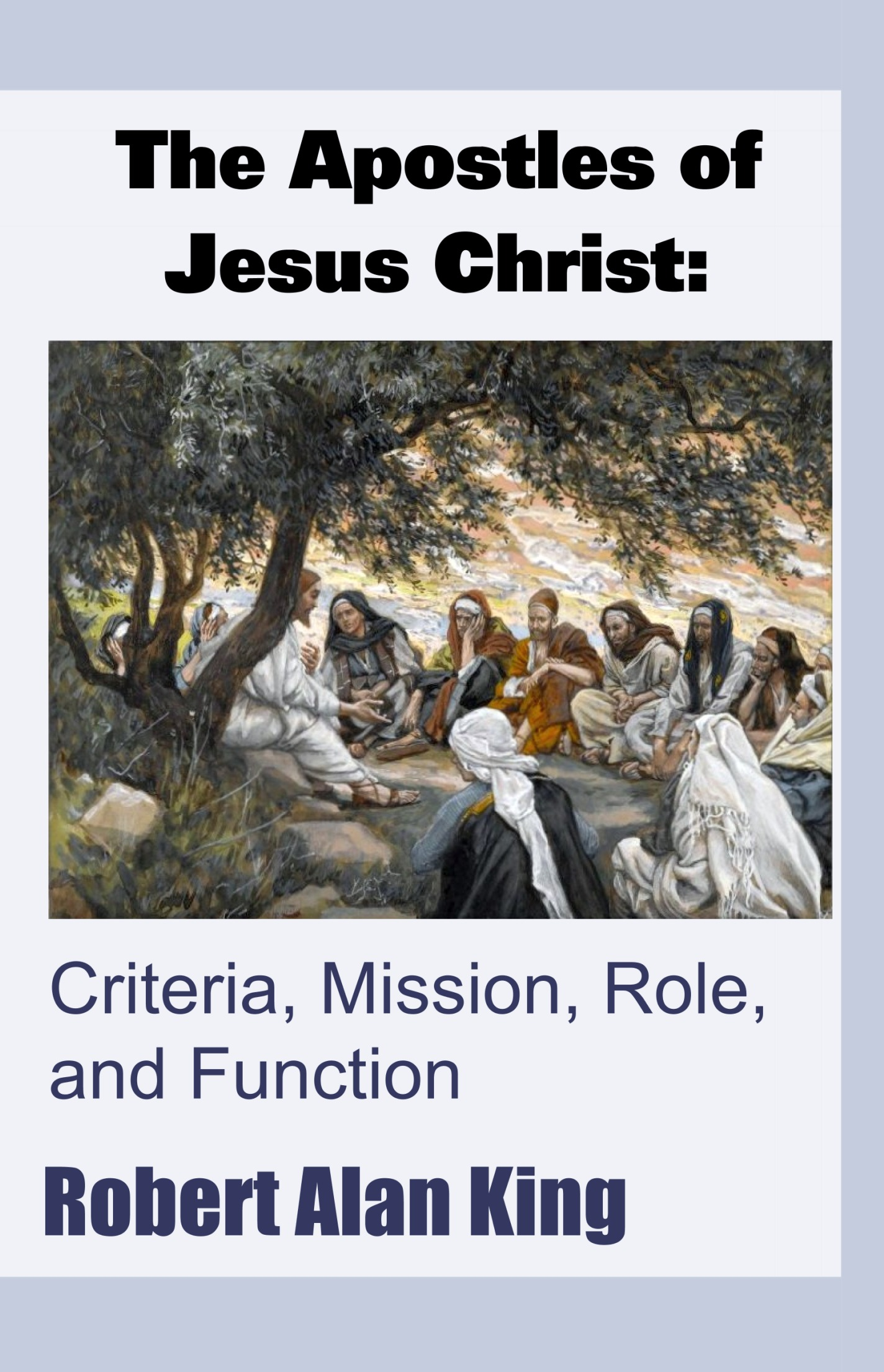 The Apostles of Jesus Christ: Criteria, Mission, Role, and Function