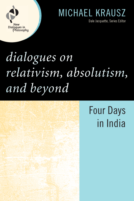 Dialogues on Relativism, Absolutism, and Beyond By: Michael Krausz