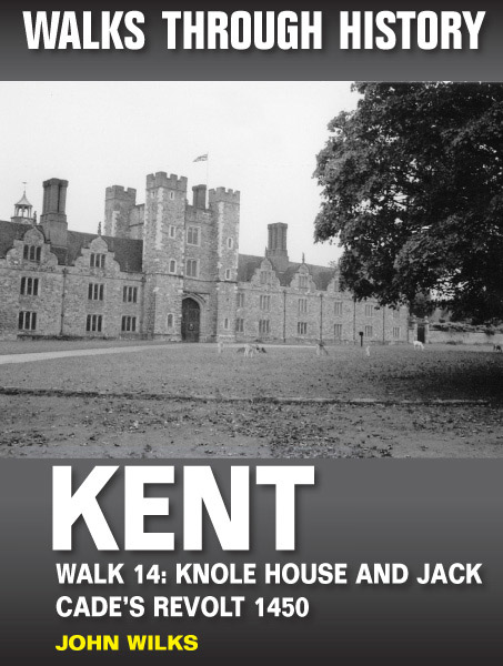 Walks Through History: Kent. Walk 14. Knole House and Jack Cade's revolt 1450 (6 miles)