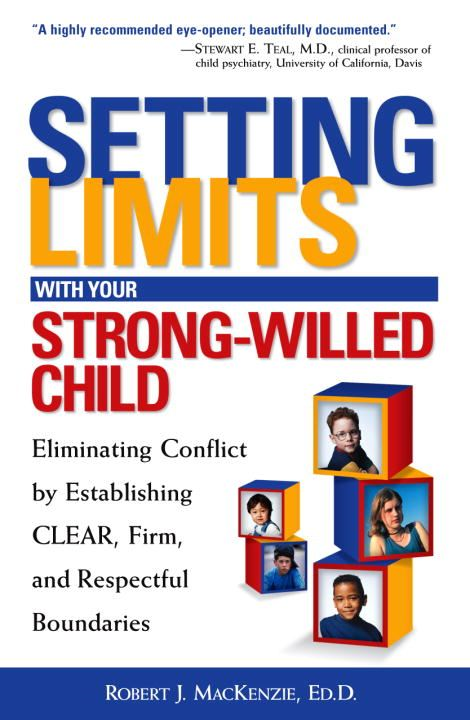 Setting Limits with Your Strong-Willed Child By: Robert J. Mackenzie