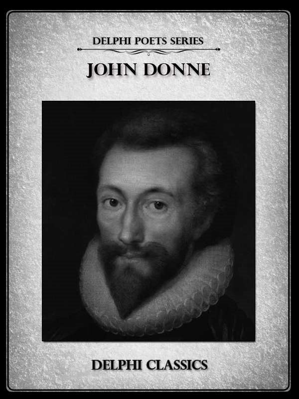 Complete Works of John Donne (Delphi Poets Series) By: John Donne