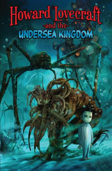 Howard Lovecraft and the Undersea Kingdom [Graphic Novel]