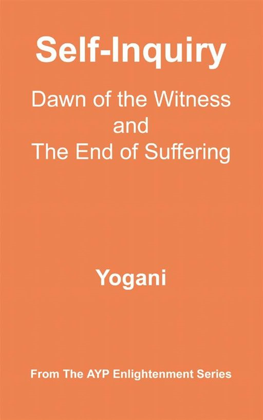 Self-Inquiry - Dawn Of The Witness And The End Of Suffering By: Yogani