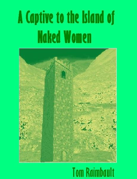 A Captive to the Island of Naked Women By: Tom Raimbault