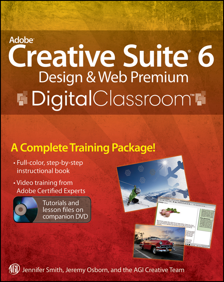 Adobe Creative Suite 6 Design and Web Premium Digital Classroom By: AGI Creative Team,Jennifer Smith,Jeremy Osborn