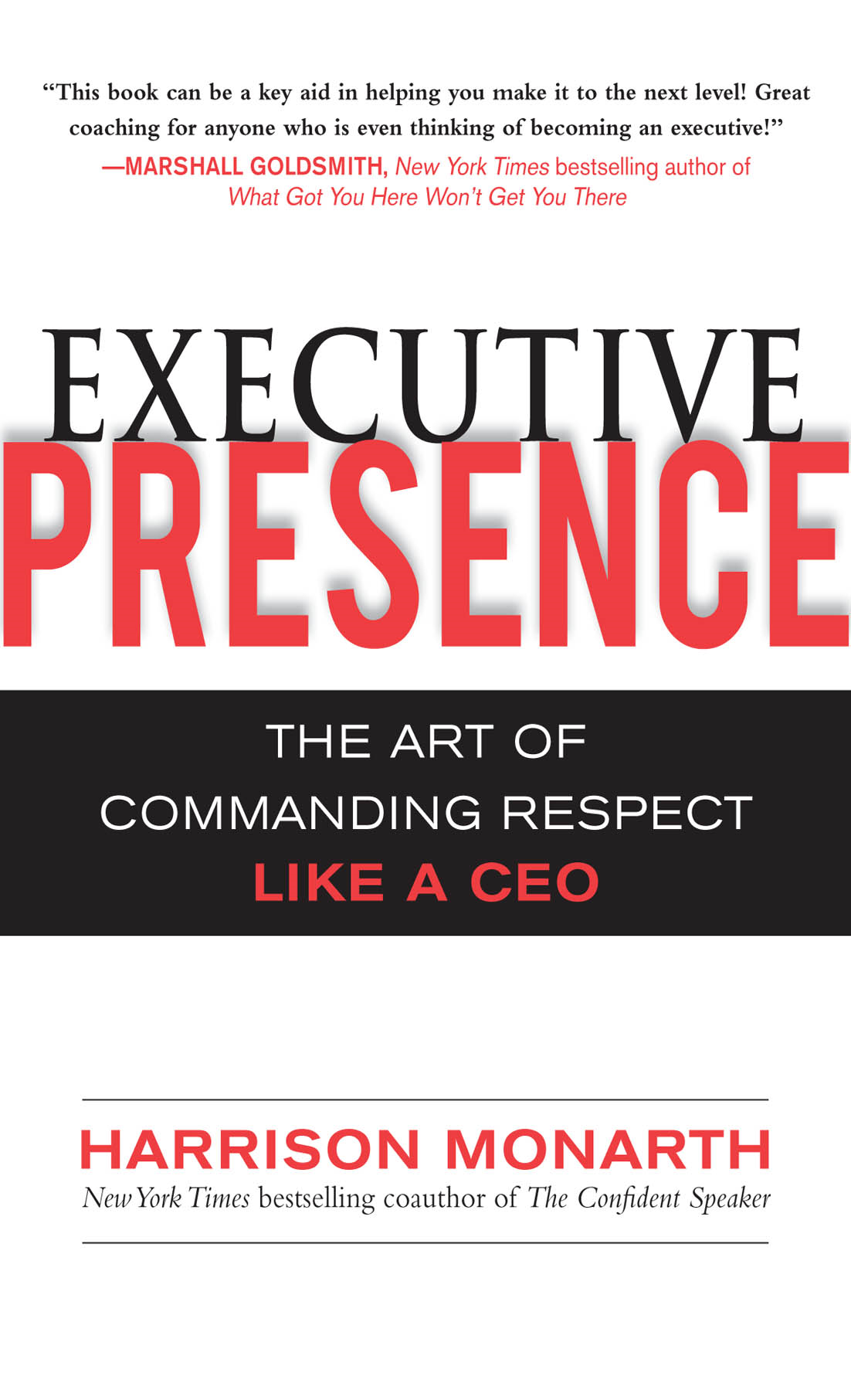 Executive Presence:  The Art of Commanding Respect Like a CEO By: Harrison Monarth