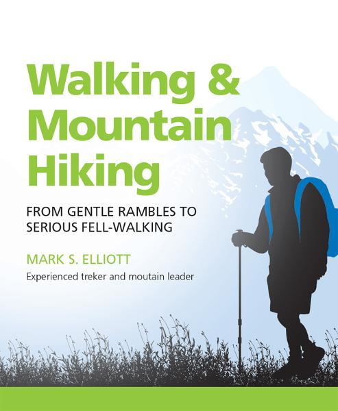 Walking & Mountain Hiking: From Gentle Rambles To Serious Fell-Walking By: Mark Elliott