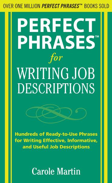 Perfect Phrases for Writing Job Descriptions : Hundreds of Ready-to-Use Phrases for Writing Effective, Informative, and Useful Job Descriptions: Hundreds of Ready-to-Use Phrases for Writing Effective, Informative, and Useful Job Descriptions