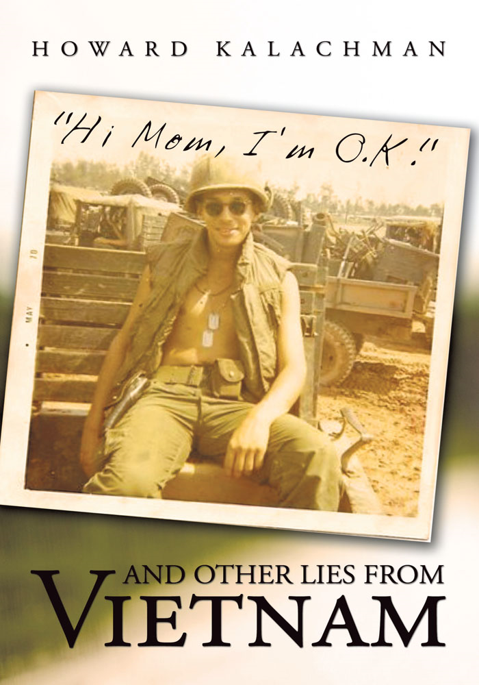 """Hi Mom, I'm O.K."" and Other Lies From Vietnam By: Howard Kalachman"