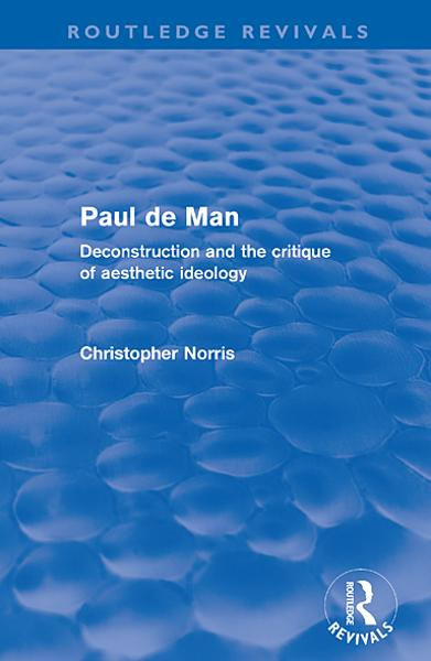 Paul de Man (Routledge Revivals): Deconstruction and the Critique of Aesthetic Ideology