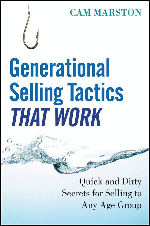 Generational Selling Tactics that Work By: Cam Marston