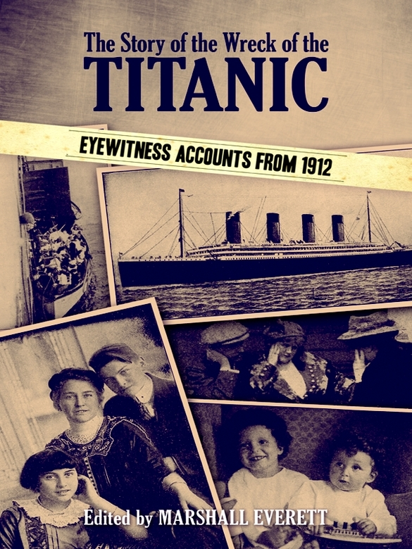 The Story of the Wreck of the Titanic By: Marshall Everett