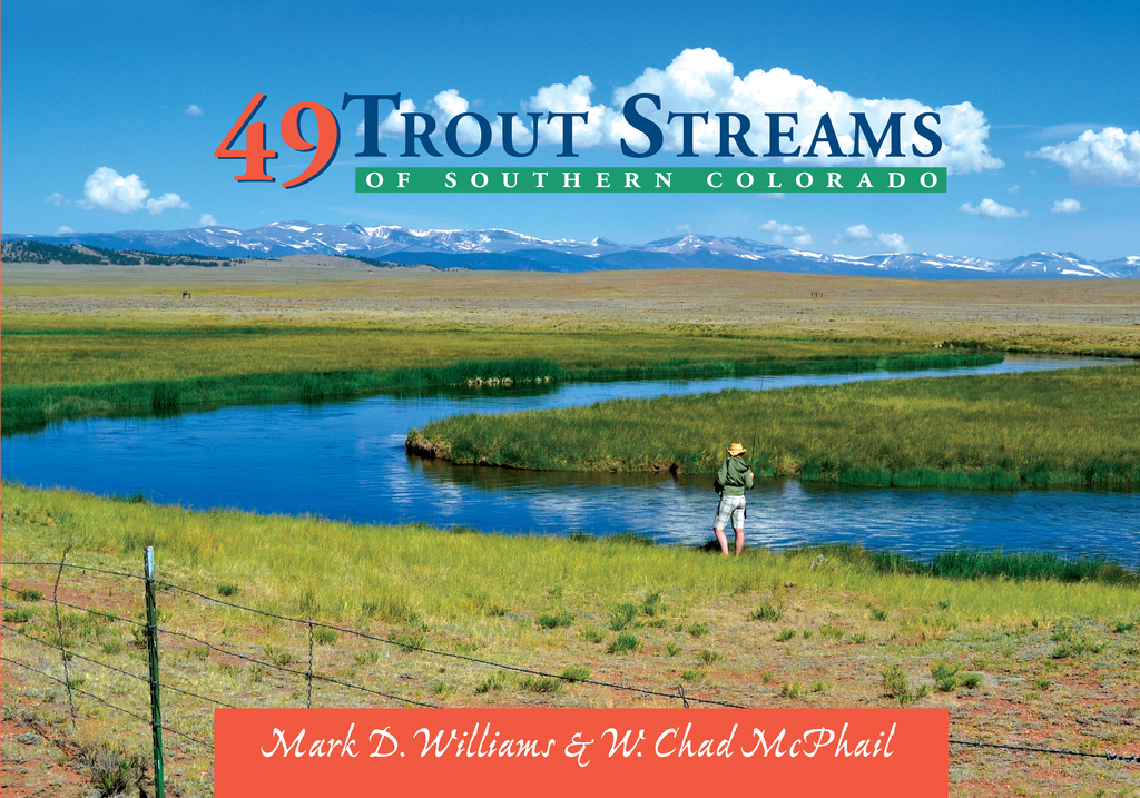 49 Trout Streams of Southern Colorado By: Mark D. Williams,W. Chad McPhail