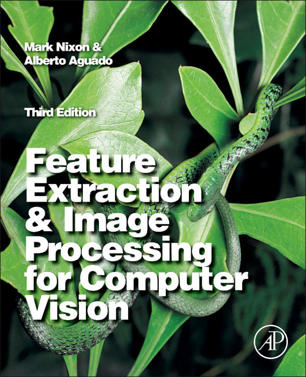 Feature Extraction & Image Processing for Computer Vision By: Alberto S Aguado,Mark Nixon