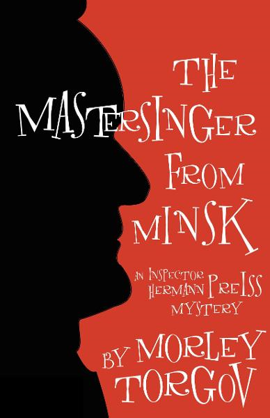 The Mastersinger from Minsk: An Inspector Hermann Preiss Mystery By: Torgov, Morley