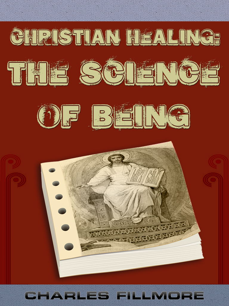 Charles Fillmore - Christian Healing: The Science Of Being