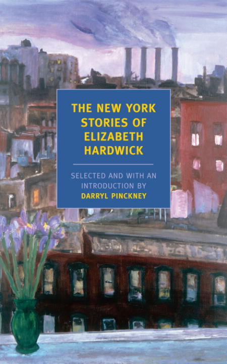 The New York Stories of Elizabeth Hardwick By: Elizabeth Hardwick