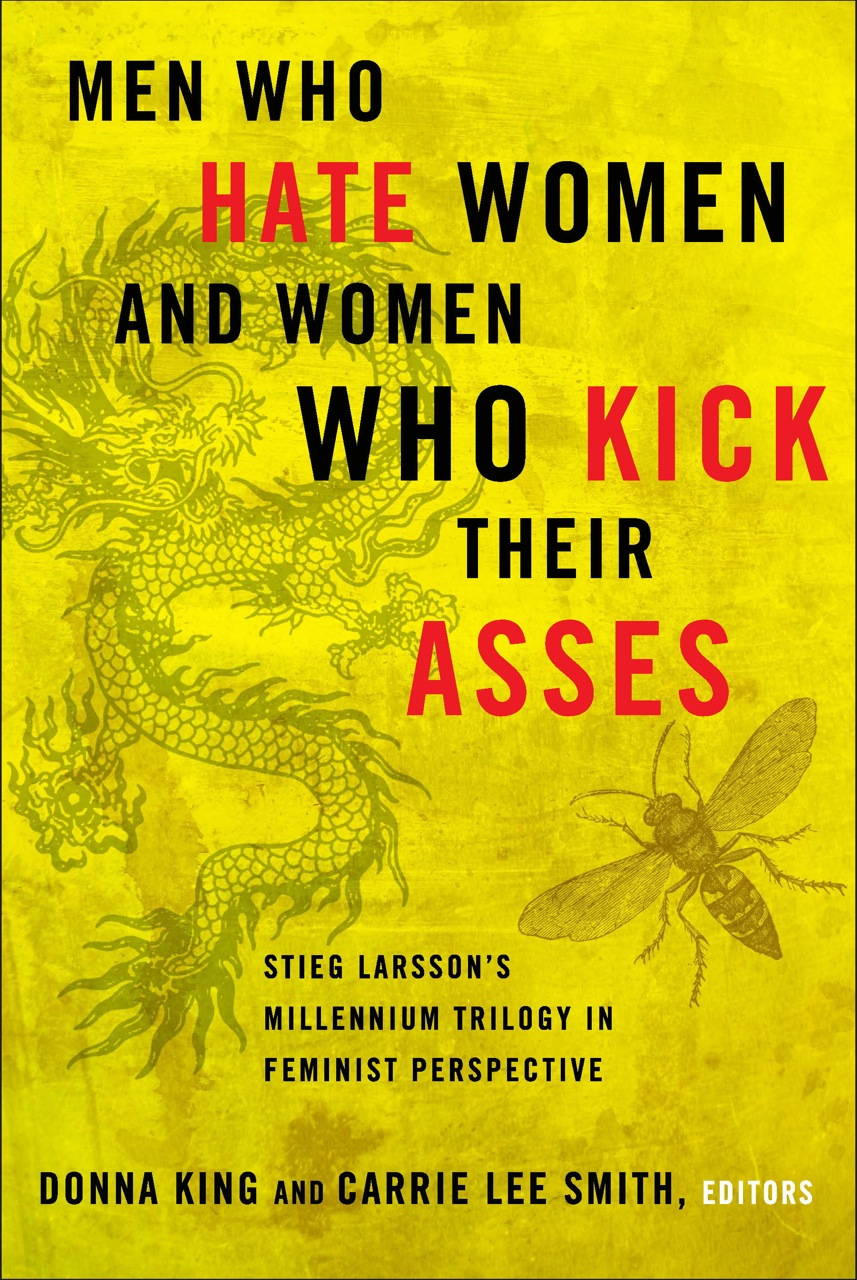 Men Who Hate Women and Women Who Kick Their Asses: Stieg Larsson's Millennium Trilogy in Feminist Perspective By: