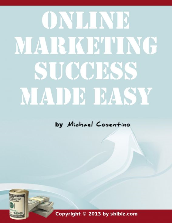 Online Marketing Success Made Easy By: Michael Cosentino