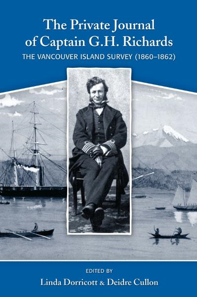 The Private Journal of Captain G.H. Richards: The Vancouver Island Survey (1860–1861)