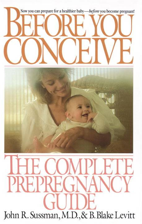Before You Conceive By: B. Blake Levitt,John R. Sussman