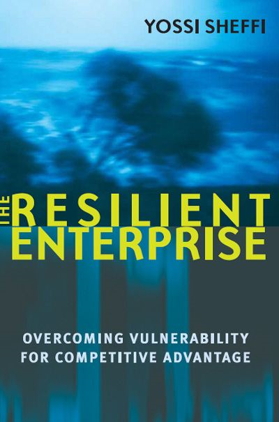 Yossi Sheffi - The Resilient Enterprise: Overcoming Vulnerability for Competitive Advantage