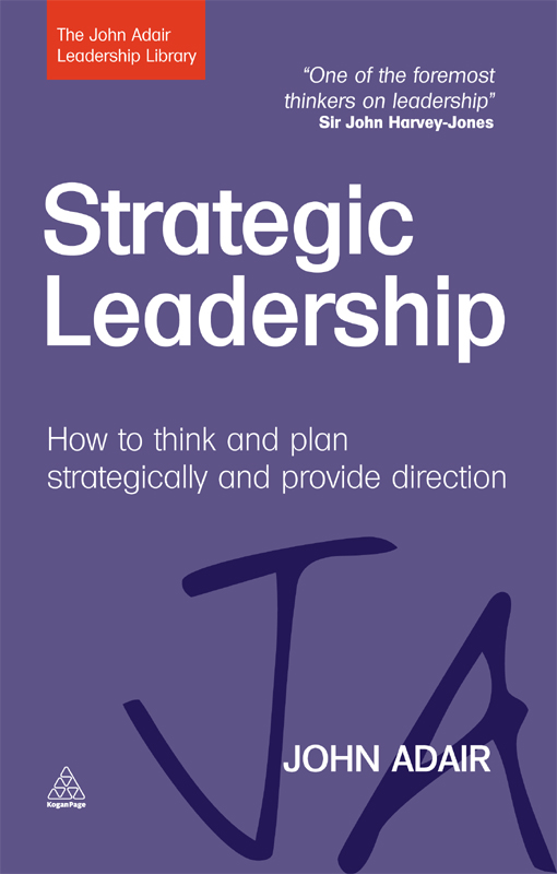 Strategic Leadership: How to Think and Plan Strategically and Provide Direction By: John Adair