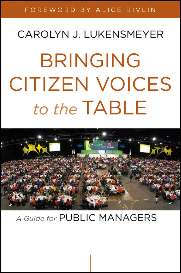 Bringing Citizen Voices to the Table By: Carolyn J. Lukensmeyer