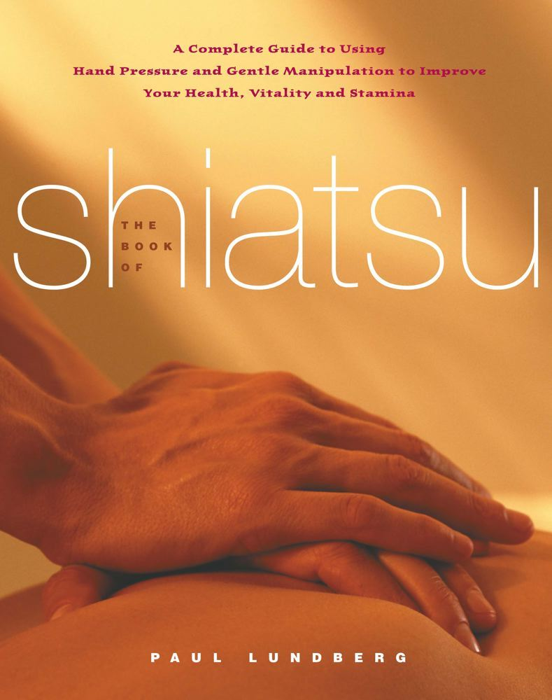 The Book of Shiatsu By: Paul Lundberg