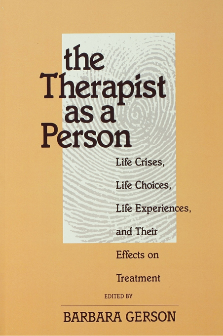 The Therapist as a Person Life Crises,  Life Choices,  Life Experiences,  and Their Effects on Treatment