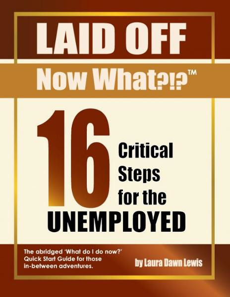 16 Critical Steps for the Unemployed By: Laura D Lewis