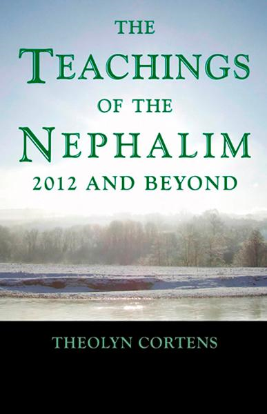 The Teachings of the Nephalim: 2012 and beyond By: Theolyn Cortens