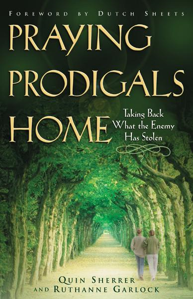 Praying Prodigals Home: Taking Back What the Enemy Has Stolen By: Quin Sherrer,Ruthanne B. Garlock