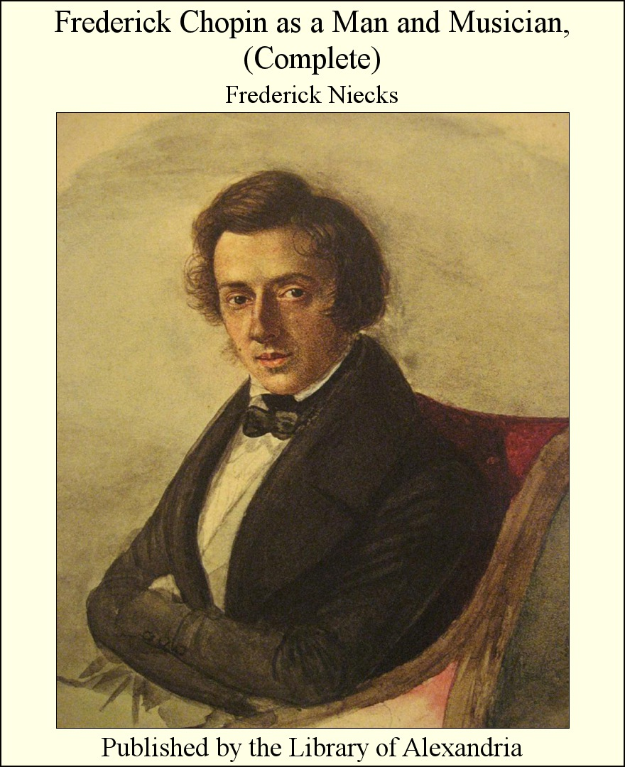 Frederick Chopin as a Man and Musician, (Complete)