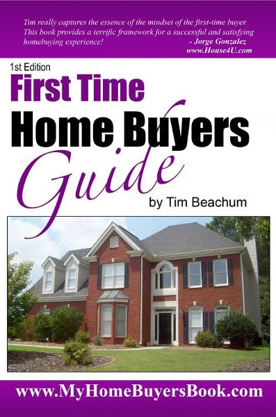 First Time Home Buyers Guide By: Tim Beachum