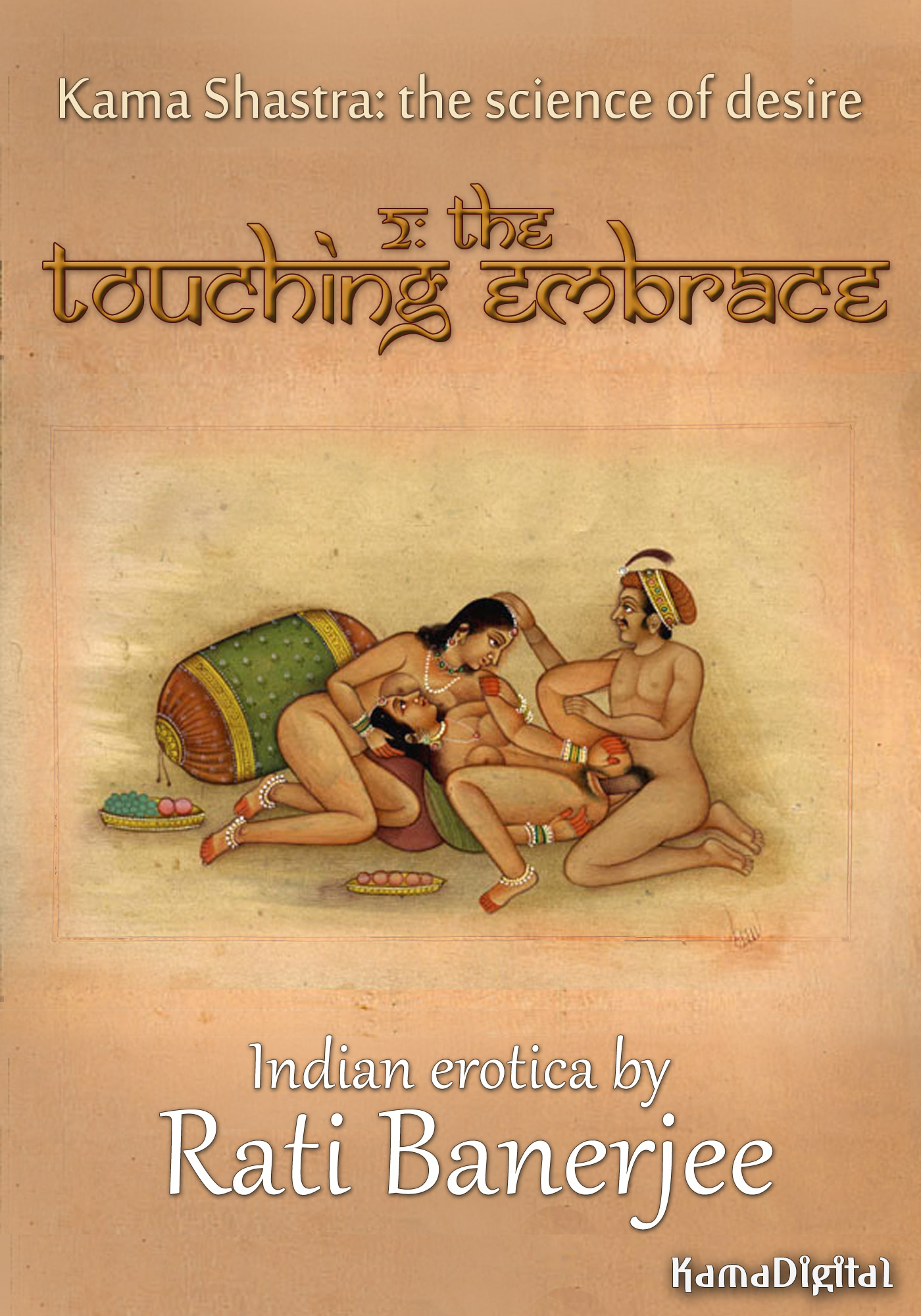 Kama Shastra 2: The Touching Embrace (Indian erotic romance, including wealthy alpha males, and explicit scenes of threesomes, group sex and public sex)