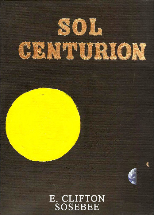 Sol Centurion By: E. Clifton Sosebee