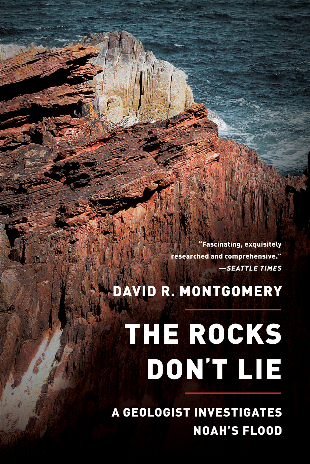 The Rocks Don't Lie: A Geologist Investigates Noah's Flood By: David R. Montgomery