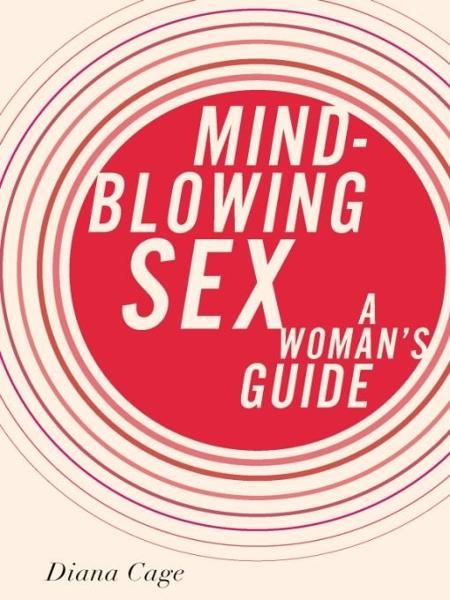 Mind-Blowing Sex By: Diana Cage