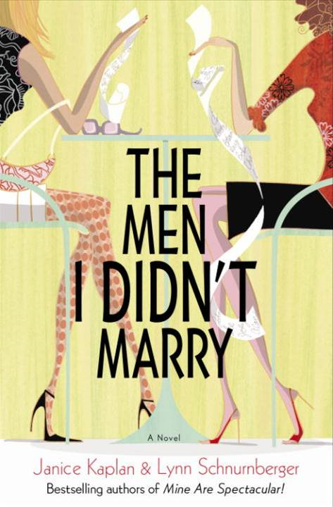 The Men I Didn't Marry By: Janice Kaplan,Lynn Schnurnberger
